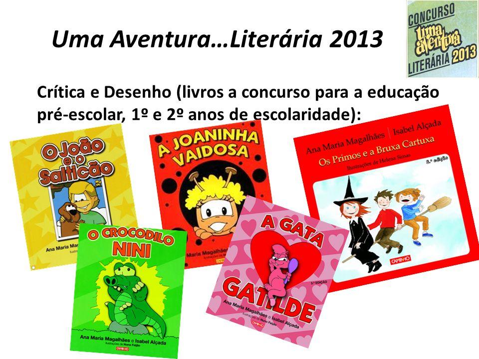 Uma Aventura…Literária 2013 Crítica e Desenho (livros a concurso para a educação pré-escolar, 1º e 2º anos de escolaridade):
