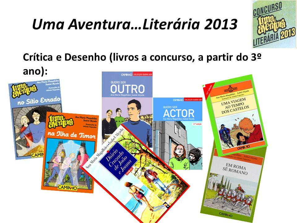Uma Aventura…Literária 2013 Crítica e Desenho (livros a concurso, a partir do 3º ano):