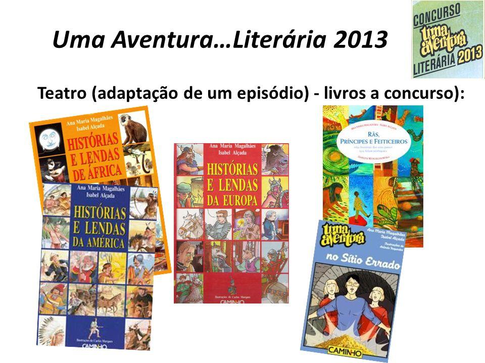 Uma Aventura…Literária 2013 Teatro (adaptação de um episódio) - livros a concurso):