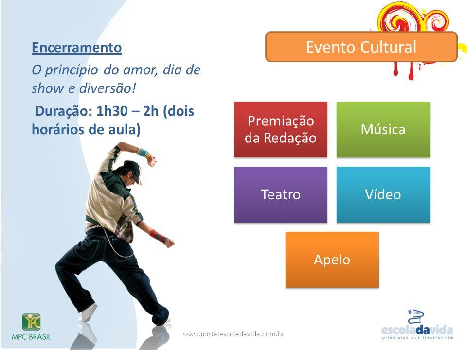Encerramento O princípio do amor, dia de show e diversão! Duração: 1h30 – 2h (dois horários de aula) Evento Cultural www.portalescoladavida.com.br Pre
