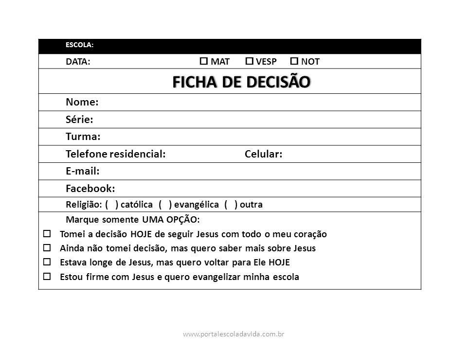 www.portalescoladavida.com.br ESCOLA: DATA: MAT VESP NOT FICHA DE DECISÃOFICHA DE DECISÃO Nome: Série: Turma: Telefone residencial: Celular: E-mail: F