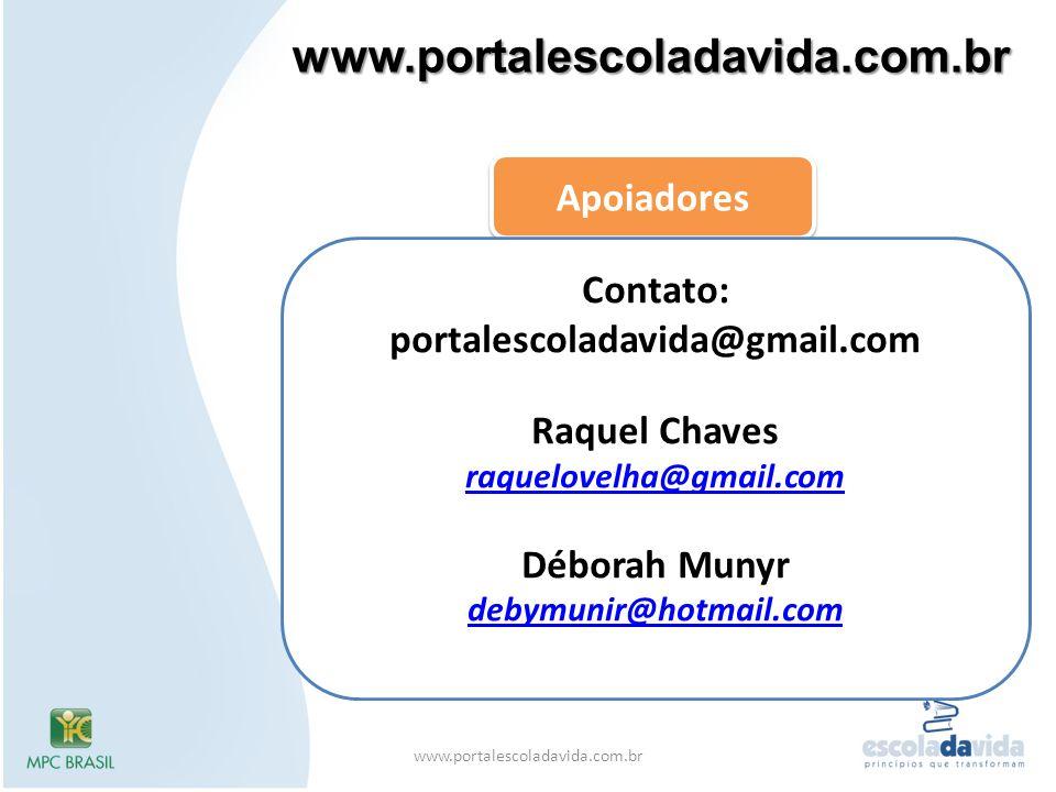 www.portalescoladavida.com.br Apoiadores Contato: portalescoladavida@gmail.com Raquel Chaves raquelovelha@gmail.com Déborah Munyr debymunir@hotmail.co