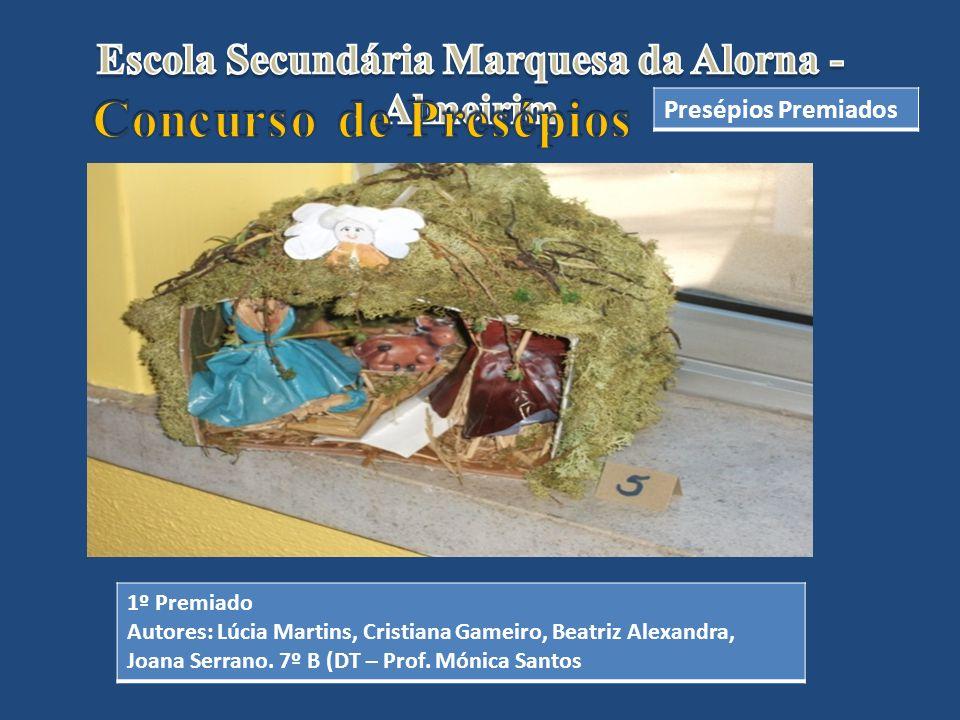Presépios Premiados 1º Premiado Autores: Lúcia Martins, Cristiana Gameiro, Beatriz Alexandra, Joana Serrano. 7º B (DT – Prof. Mónica Santos