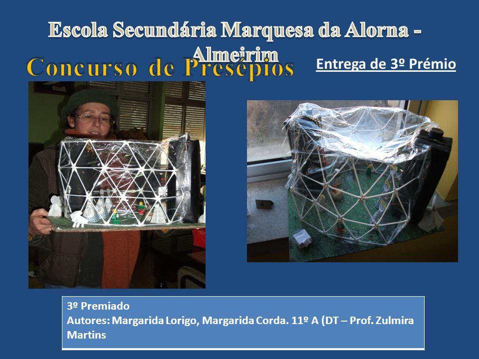 Entrega de 3º Prémio 3º Premiado Autores: Margarida Lorigo, Margarida Corda. 11º A (DT – Prof. Zulmira Martins