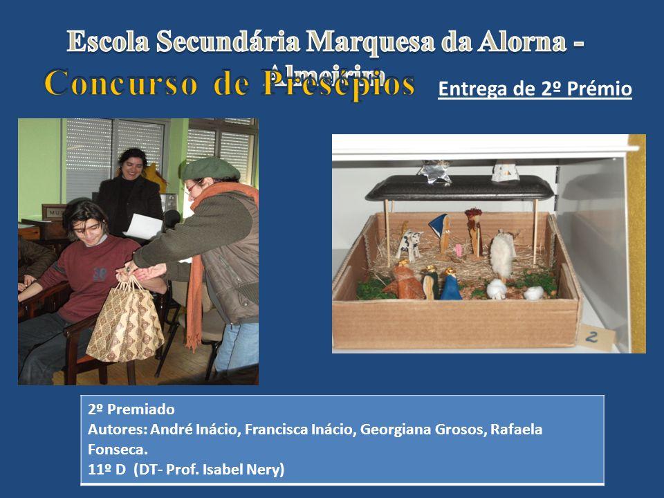 Entrega de 2º Prémio 2º Premiado Autores: André Inácio, Francisca Inácio, Georgiana Grosos, Rafaela Fonseca. 11º D (DT- Prof. Isabel Nery)