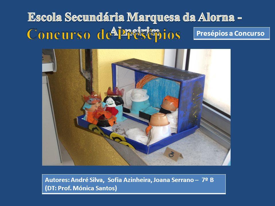 Presépios a Concurso Autores: André Silva, Sofia Azinheira, Joana Serrano – 7º B (DT: Prof. Mónica Santos)