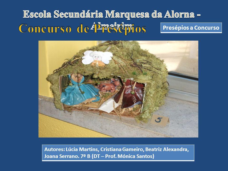 Presépios a Concurso Autores: Lúcia Martins, Cristiana Gameiro, Beatriz Alexandra, Joana Serrano. 7º B (DT – Prof. Mónica Santos)