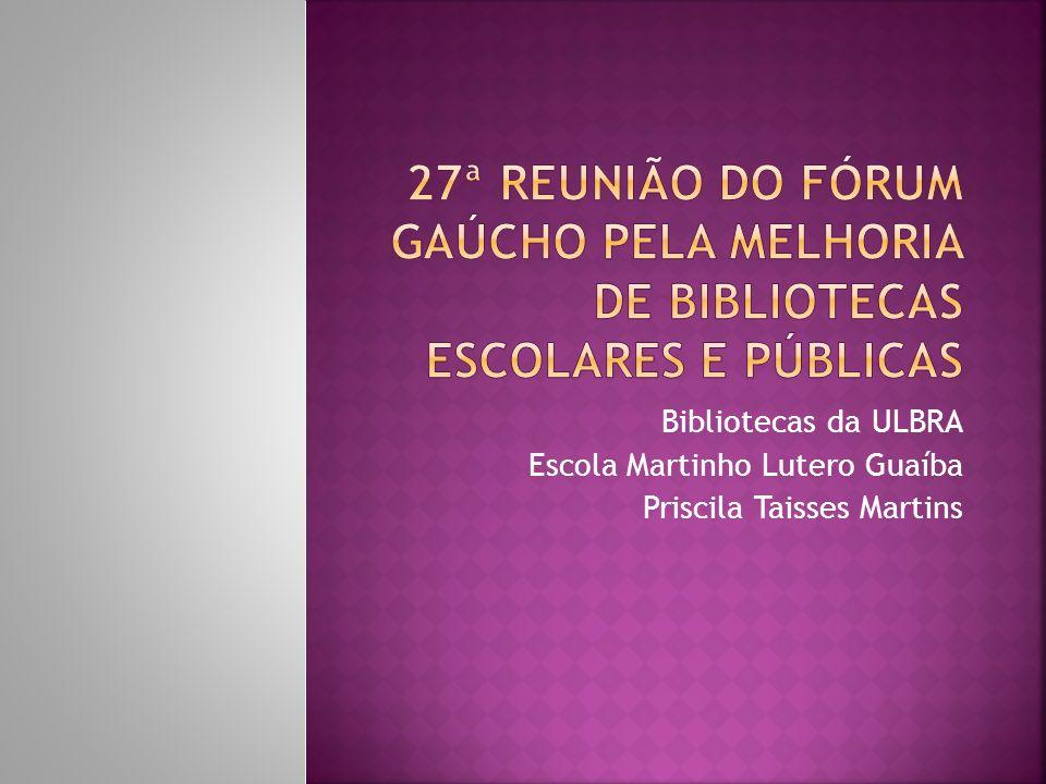 Bibliotecas da ULBRA Escola Martinho Lutero Guaíba Priscila Taisses Martins