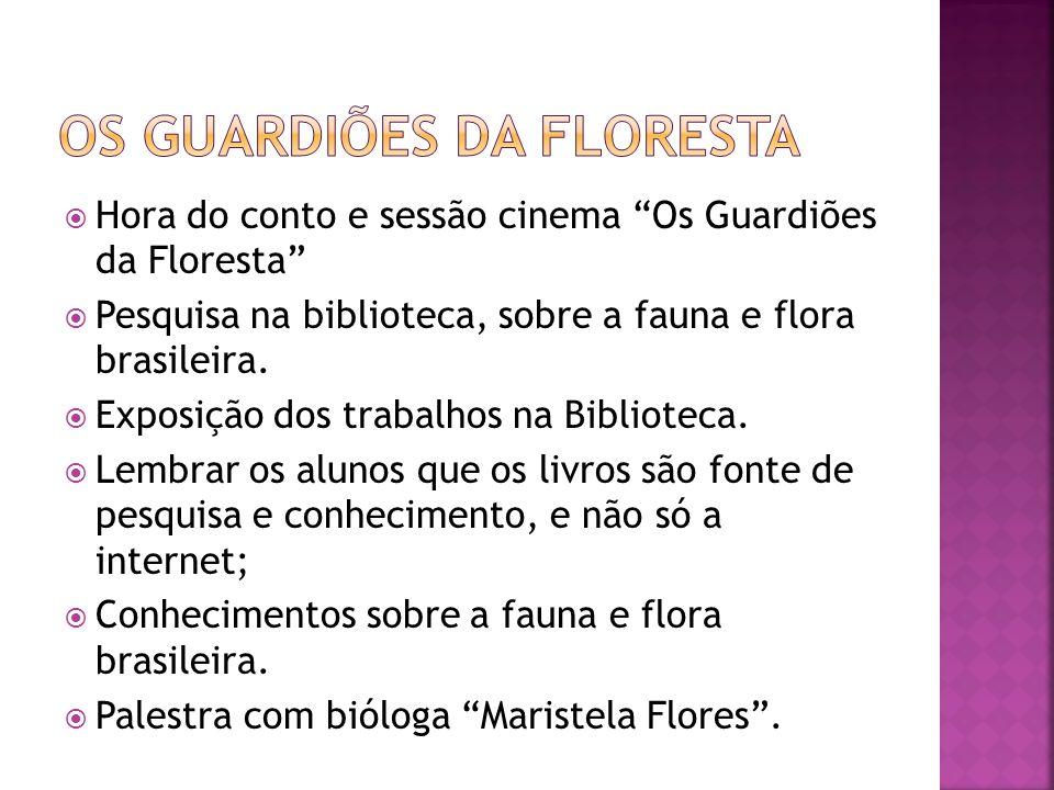 Hora do conto e sessão cinema Os Guardiões da Floresta Pesquisa na biblioteca, sobre a fauna e flora brasileira. Exposição dos trabalhos na Biblioteca