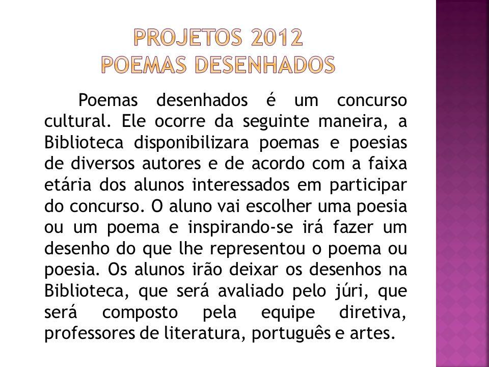 Poemas desenhados é um concurso cultural. Ele ocorre da seguinte maneira, a Biblioteca disponibilizara poemas e poesias de diversos autores e de acord
