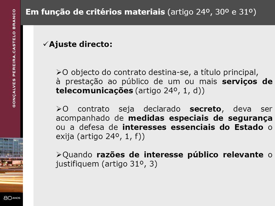 Em função de critérios materiais (artigo 24º, 30º e 31º) Ajuste directo: O objecto do contrato destina-se, a título principal, à prestação ao público