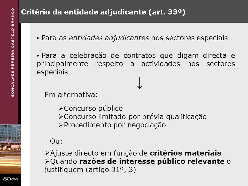 Critério da entidade adjudicante (art. 33º) Para as entidades adjudicantes nos sectores especiais Para a celebração de contratos que digam directa e p