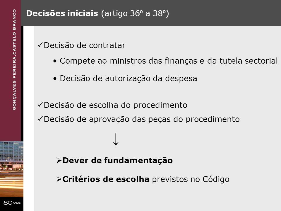 Decisões iniciais (artigo 36 º a 38 º ) Dever de fundamentação Critérios de escolha previstos no Código Decisão de contratar Decisão de autorização da