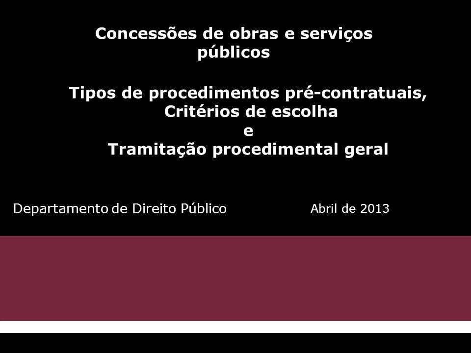 Concessões de obras e serviços públicos Abril de 2013 Tipos de procedimentos pré-contratuais, Critérios de escolha e Tramitação procedimental geral De