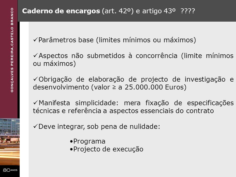 Caderno de encargos (art. 42º) e artigo 43º ???? Parâmetros base (limites mínimos ou máximos) Aspectos não submetidos à concorrência (limite mínimos o