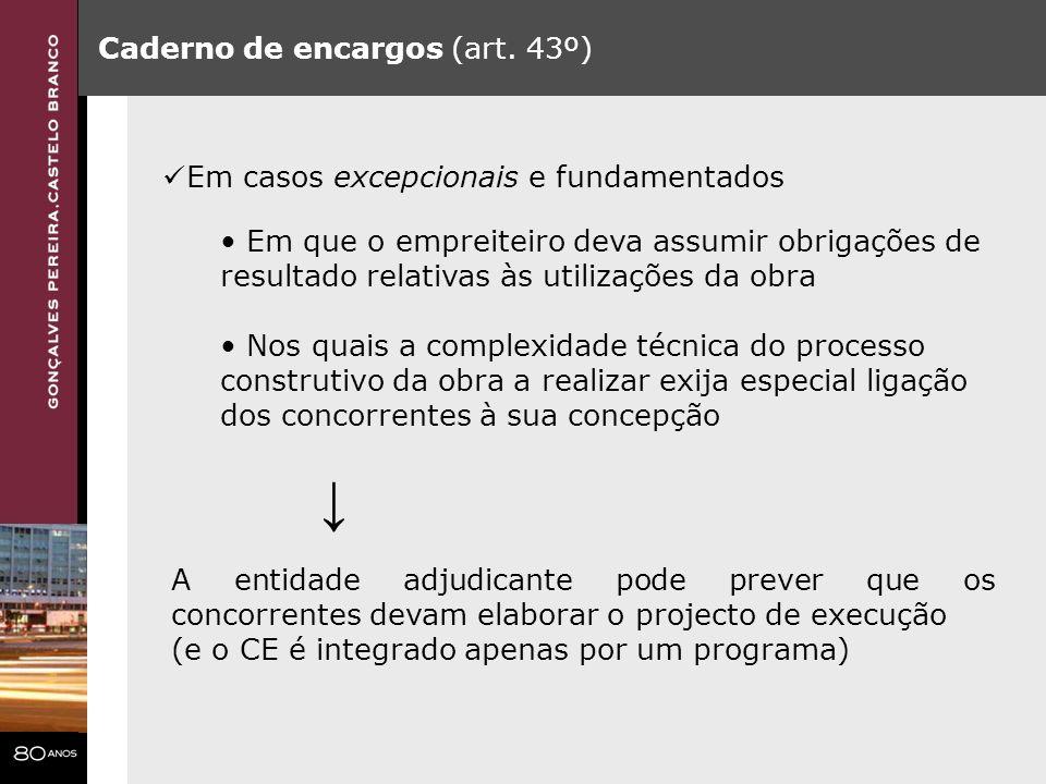 Caderno de encargos (art. 43º) Em casos excepcionais e fundamentados Em que o empreiteiro deva assumir obrigações de resultado relativas às utilizaçõe