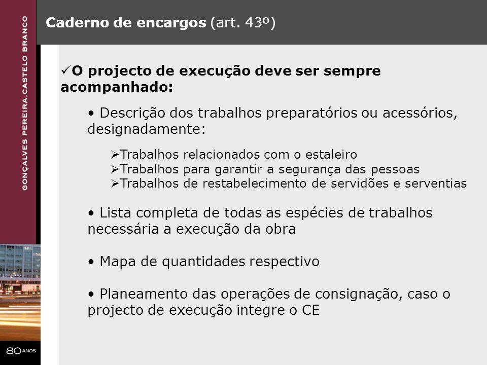 Caderno de encargos (art. 43º) O projecto de execução deve ser sempre acompanhado: Descrição dos trabalhos preparatórios ou acessórios, designadamente