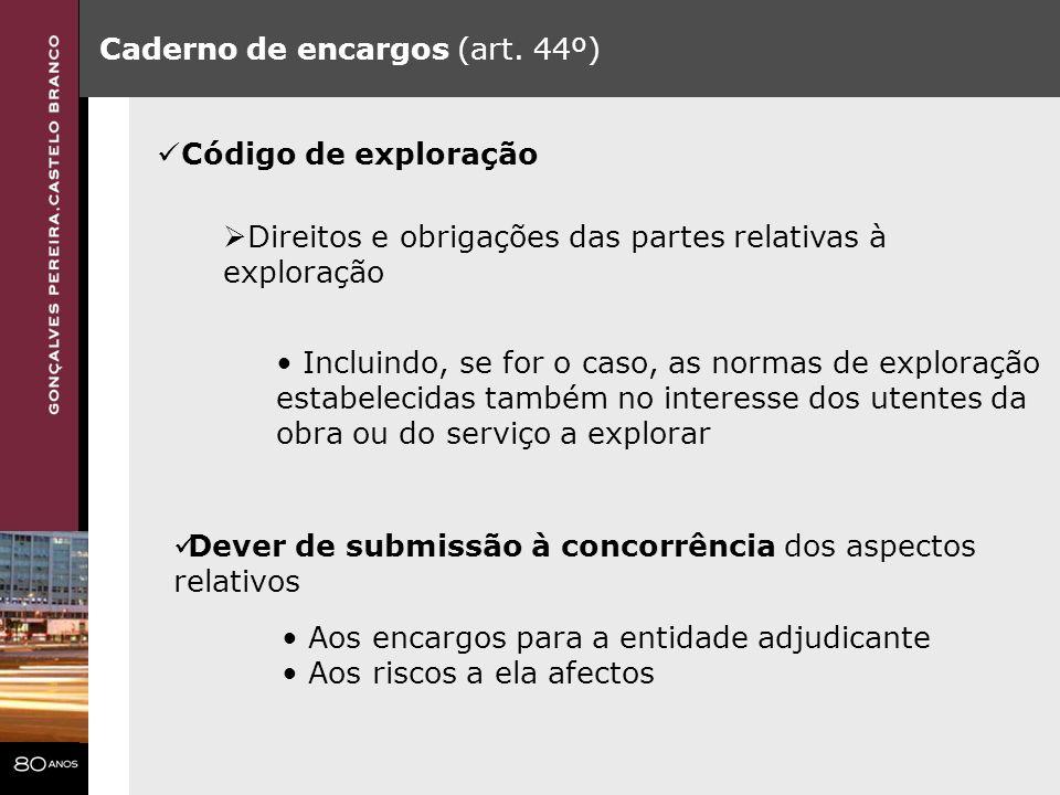 Caderno de encargos (art. 44º) Código de exploração Direitos e obrigações das partes relativas à exploração Incluindo, se for o caso, as normas de exp