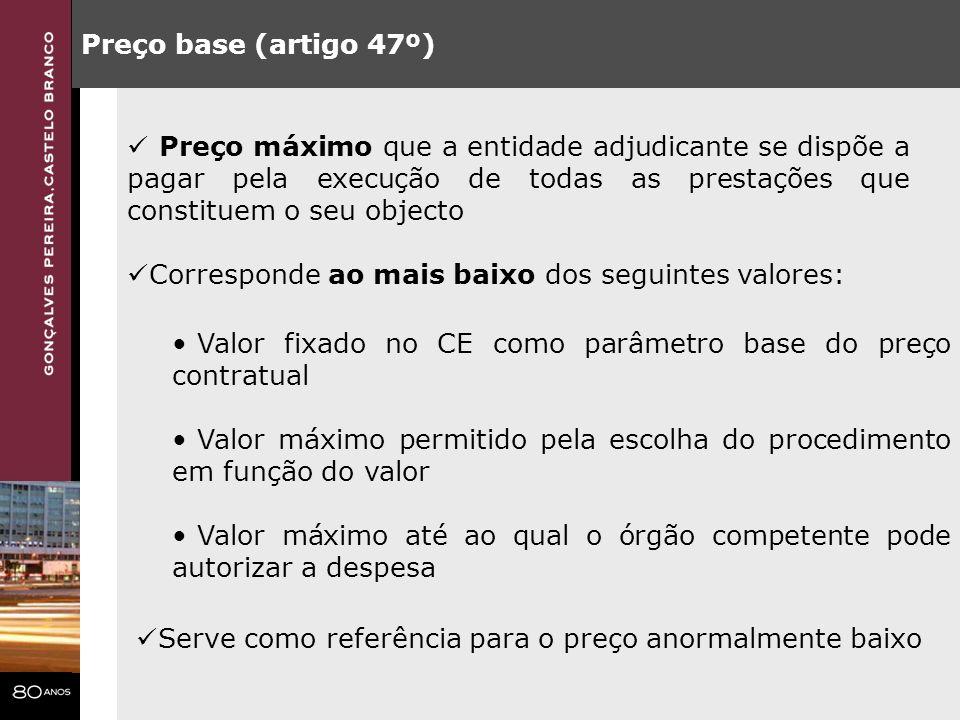 Preço base (artigo 47º) Preço máximo que a entidade adjudicante se dispõe a pagar pela execução de todas as prestações que constituem o seu objecto Co