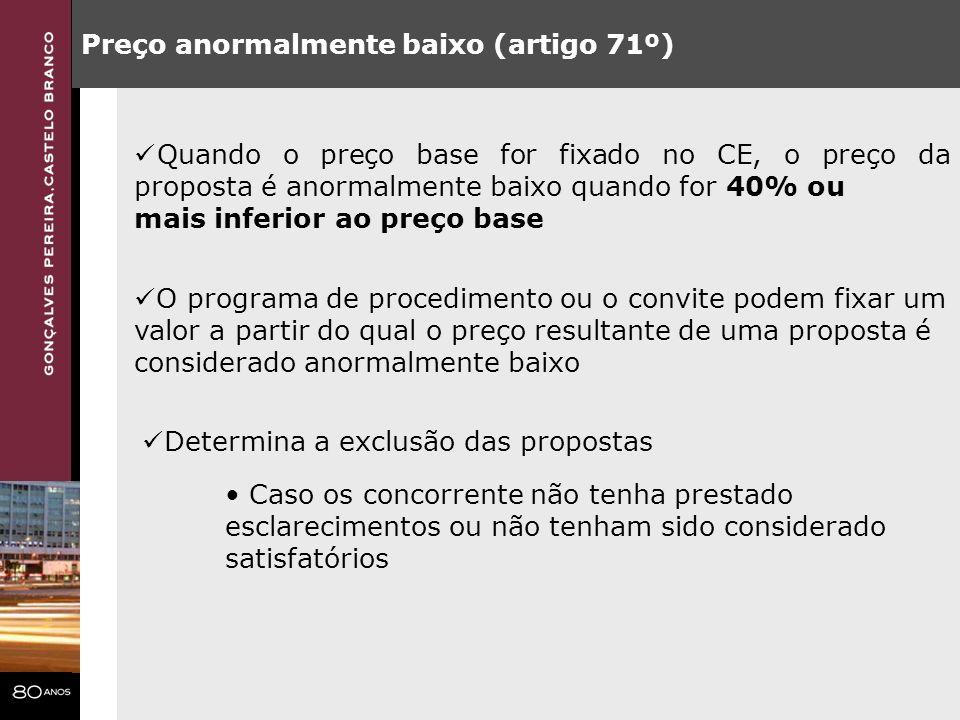 Preço anormalmente baixo (artigo 71º) Quando o preço base for fixado no CE, o preço da proposta é anormalmente baixo quando for 40% ou mais inferior a