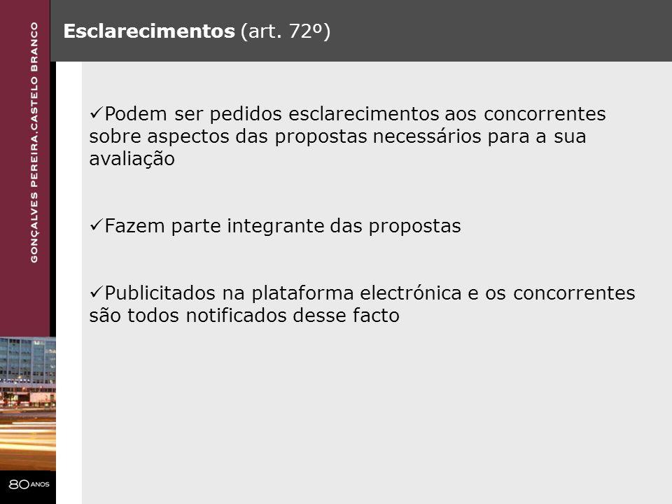 Esclarecimentos (art. 72º) Podem ser pedidos esclarecimentos aos concorrentes sobre aspectos das propostas necessários para a sua avaliação Fazem part