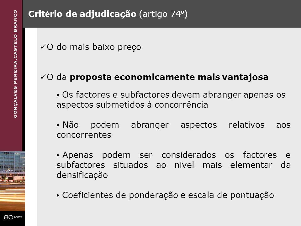 Crit é rio de adjudicação (artigo 74 º ) O do mais baixo pre ç o O da proposta economicamente mais vantajosa Os factores e subfactores devem abranger
