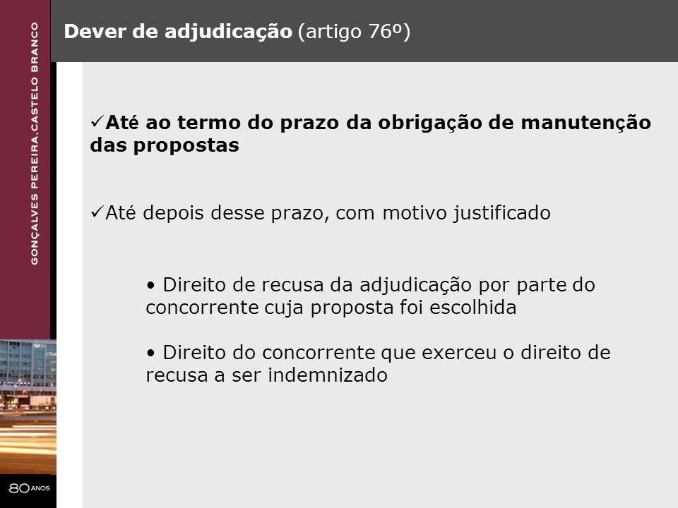 Dever de adjudicação (artigo 76º) At é ao termo do prazo da obriga ç ão de manuten ç ão das propostas At é depois desse prazo, com motivo justificado