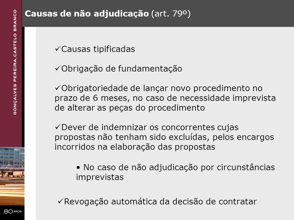 Causas de não adjudica ç ão (art. 79º) Causas tipificadas Obrigação de fundamentação Obrigatoriedade de lançar novo procedimento no prazo de 6 meses,