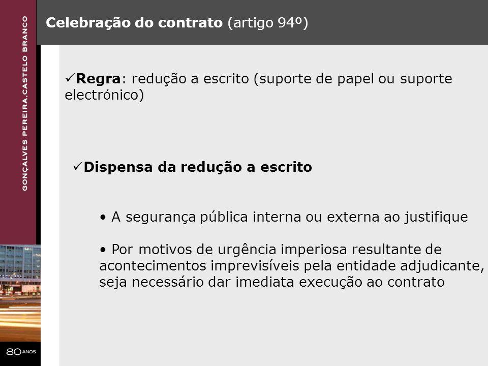 Celebração do contrato (artigo 94º) Regra: redu ç ão a escrito (suporte de papel ou suporte electr ó nico) Dispensa da redução a escrito A segurança p
