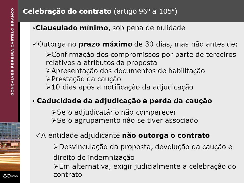 Celebração do contrato (artigo 96 º a 105 º ) Clausulado m í nimo, sob pena de nulidade Outorga no prazo m á ximo de 30 dias, mas não antes de: Confir