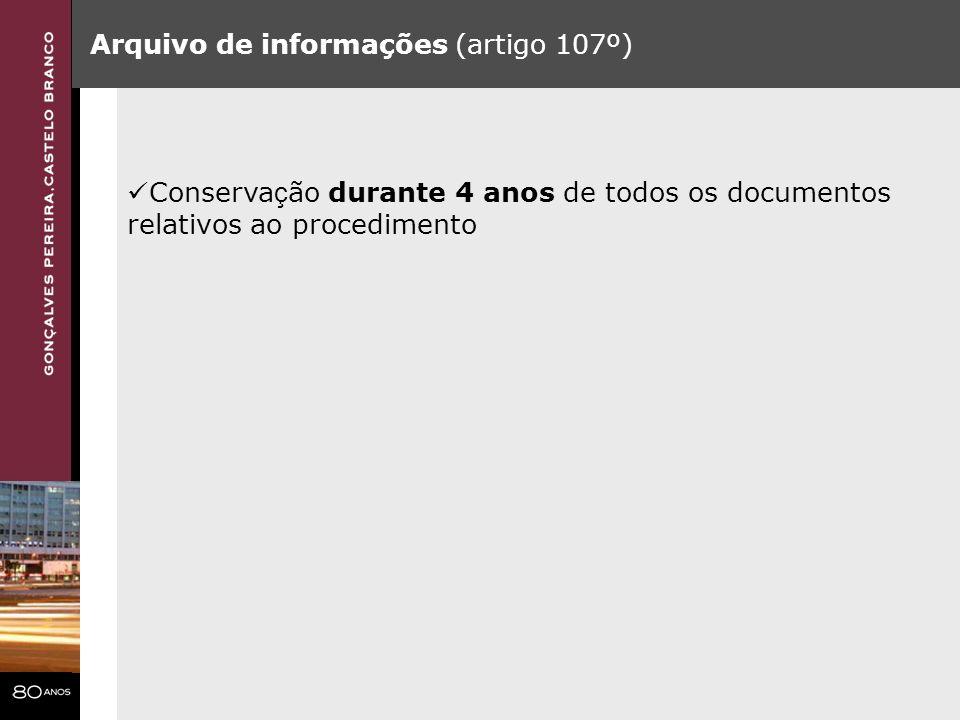Arquivo de informações (artigo 107º) Conserva ç ão durante 4 anos de todos os documentos relativos ao procedimento