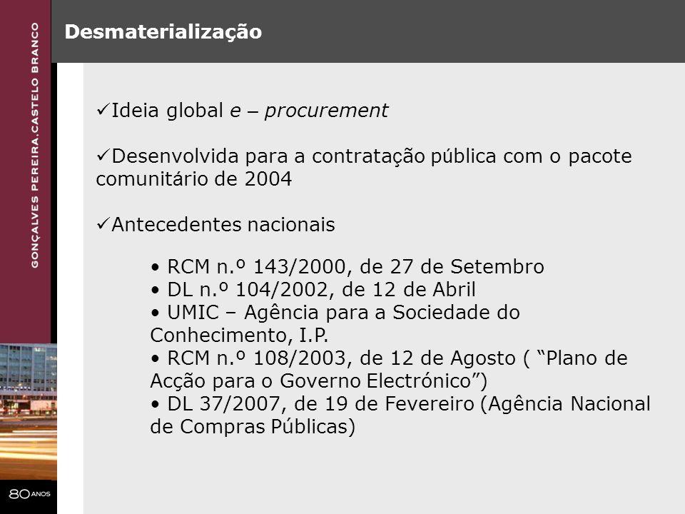 Desmaterialização Ideia global e – procurement Desenvolvida para a contrata ç ão p ú blica com o pacote comunit á rio de 2004 Antecedentes nacionais R