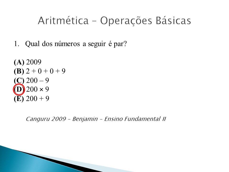 1.Qual dos números a seguir é par? (A) 2009 (B) 2 + 0 + 0 + 9 (C) 200 – 9 (D) 200 × 9 (E) 200 + 9 Canguru 2009 – Benjamin – Ensino Fundamental II