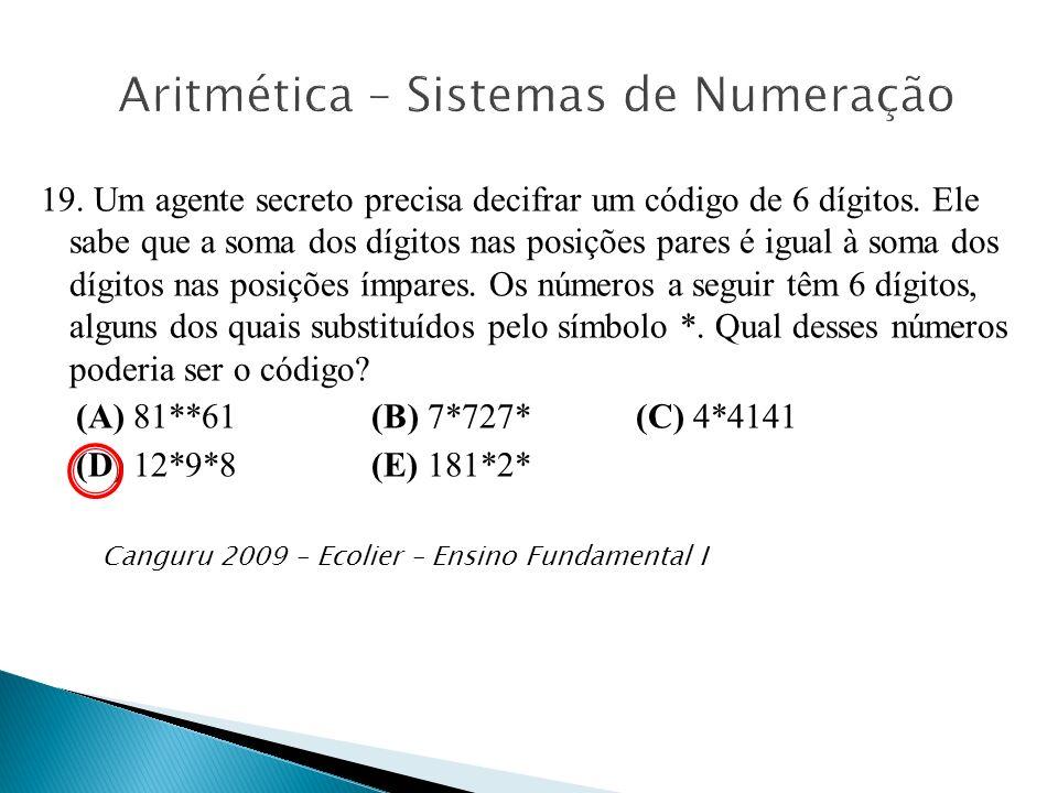 19. Um agente secreto precisa decifrar um código de 6 dígitos. Ele sabe que a soma dos dígitos nas posições pares é igual à soma dos dígitos nas posiç