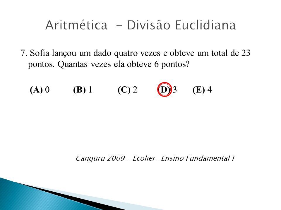 7. Sofia lançou um dado quatro vezes e obteve um total de 23 pontos. Quantas vezes ela obteve 6 pontos? (A) 0(B) 1 (C) 2 (D) 3 (E) 4 Canguru 2009 – Ec