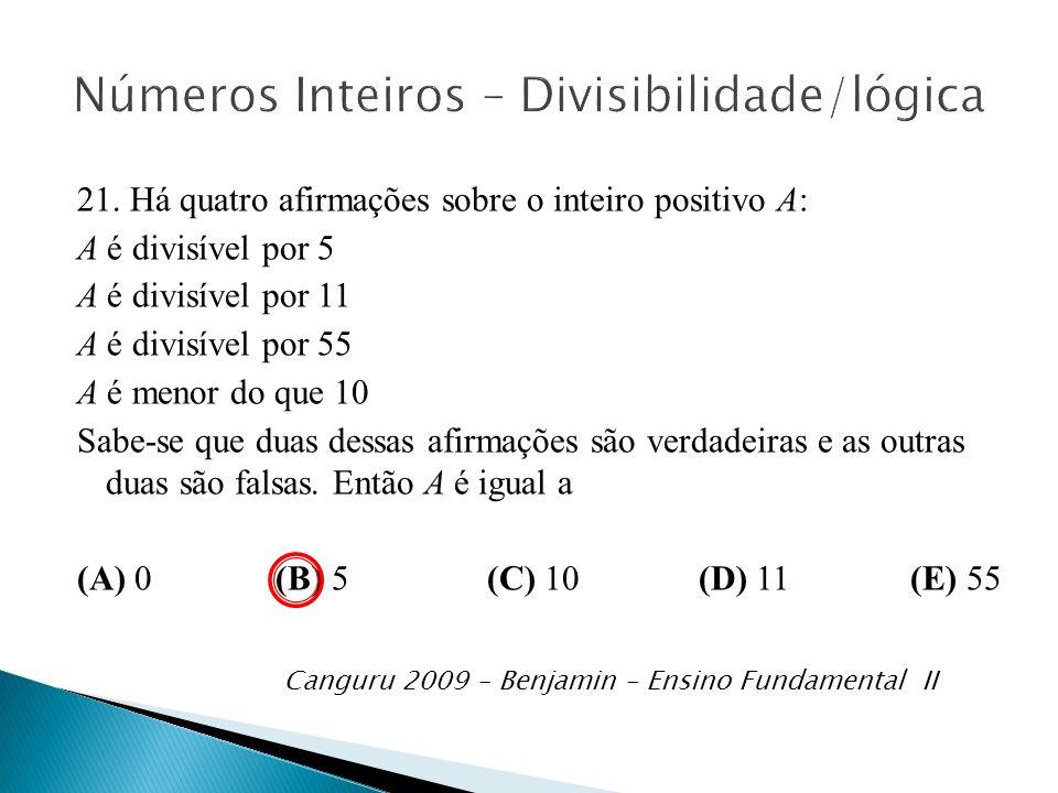 21. Há quatro afirmações sobre o inteiro positivo A: A é divisível por 5 A é divisível por 11 A é divisível por 55 A é menor do que 10 Sabe-se que dua