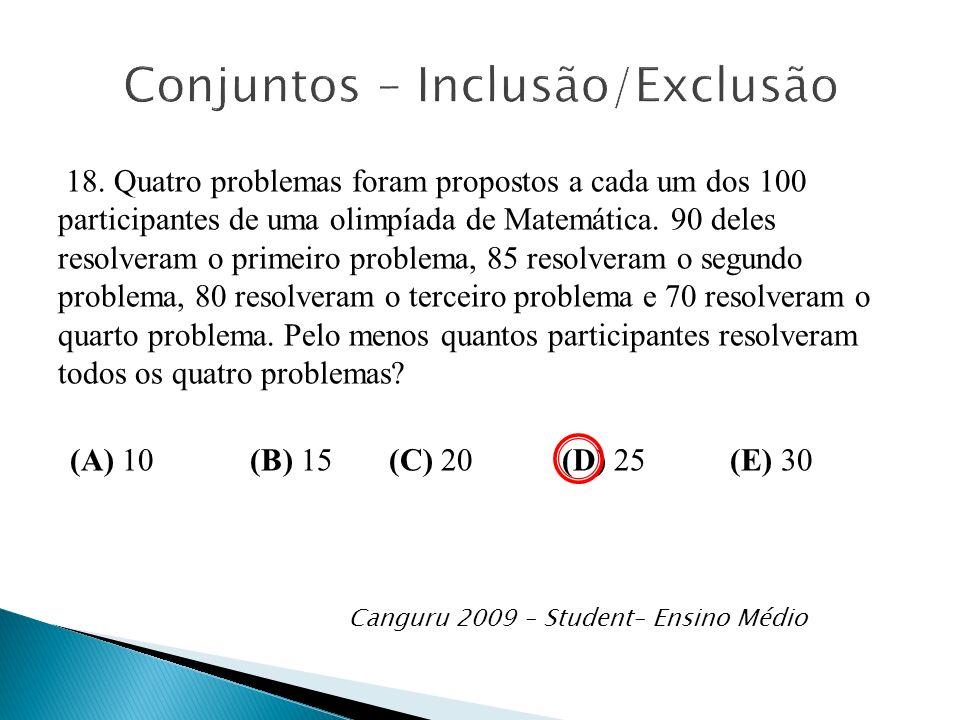 18. Quatro problemas foram propostos a cada um dos 100 participantes de uma olimpíada de Matemática. 90 deles resolveram o primeiro problema, 85 resol
