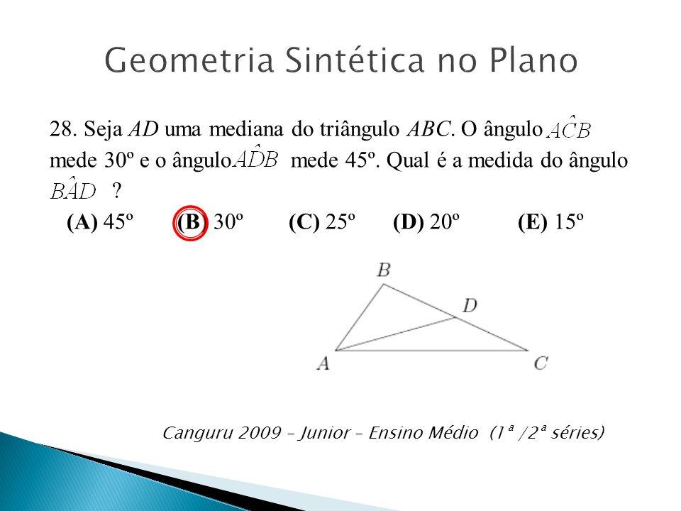 28. Seja AD uma mediana do triângulo ABC. O ângulo mede 30º e o ângulo mede 45º. Qual é a medida do ângulo ? (A) 45º (B) 30º (C) 25º (D) 20º (E) 15º C