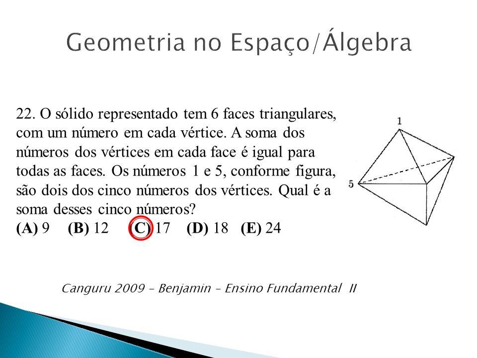 22. O sólido representado tem 6 faces triangulares, com um número em cada vértice. A soma dos números dos vértices em cada face é igual para todas as