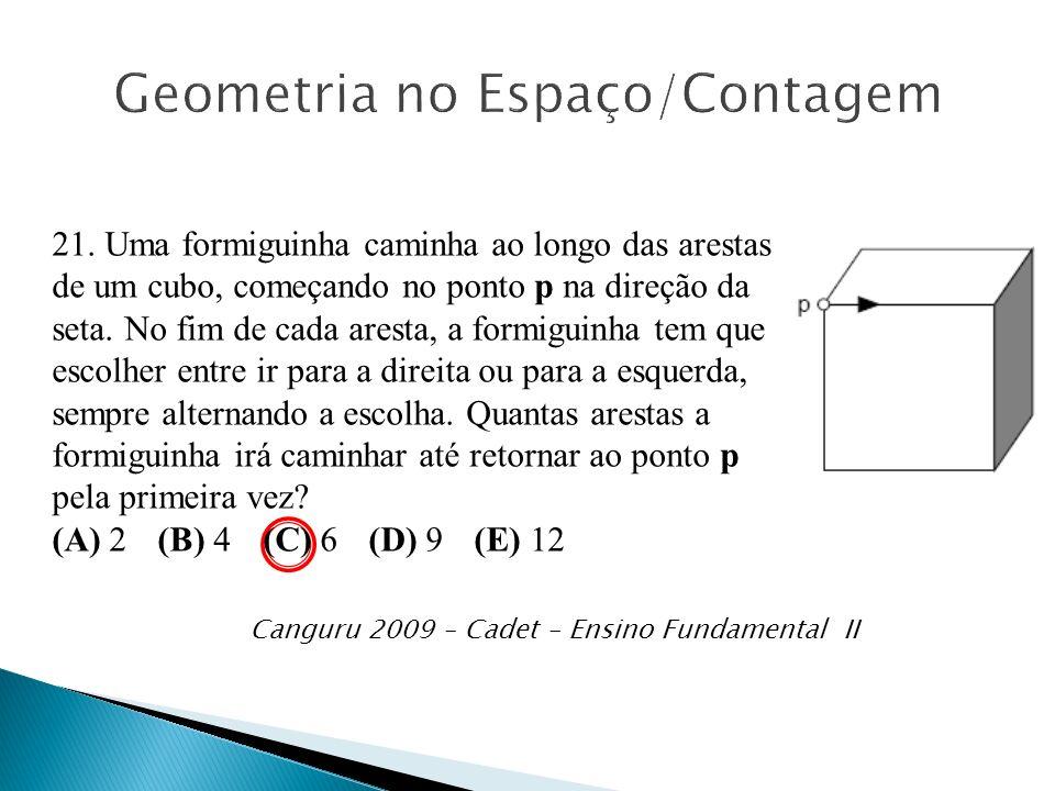 Canguru 2009 – Cadet – Ensino Fundamental II 21. Uma formiguinha caminha ao longo das arestas de um cubo, começando no ponto p na direção da seta. No