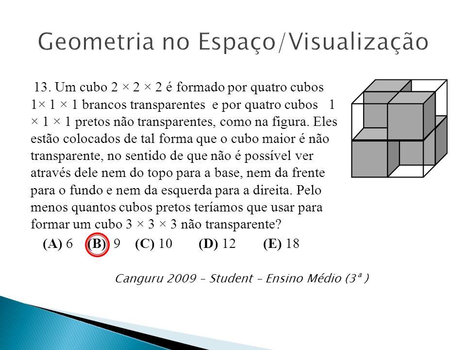 13. Um cubo 2 × 2 × 2 é formado por quatro cubos 1× 1 × 1 brancos transparentes e por quatro cubos 1 × 1 × 1 pretos não transparentes, como na figura.