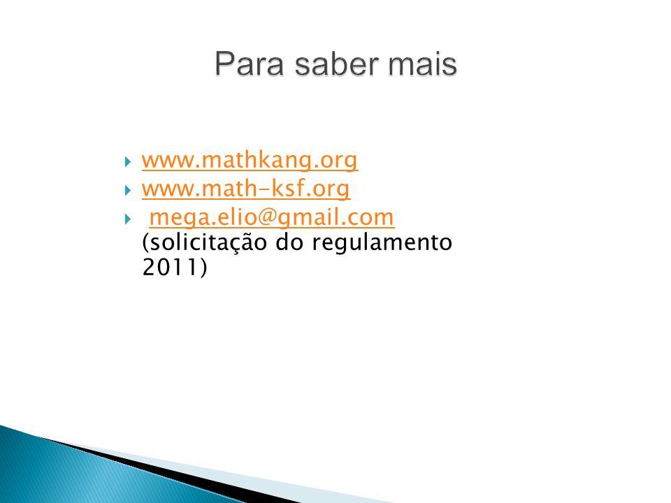 www.mathkang.org www.math-ksf.org mega.elio@gmail.com (solicitação do regulamento 2011)mega.elio@gmail.com