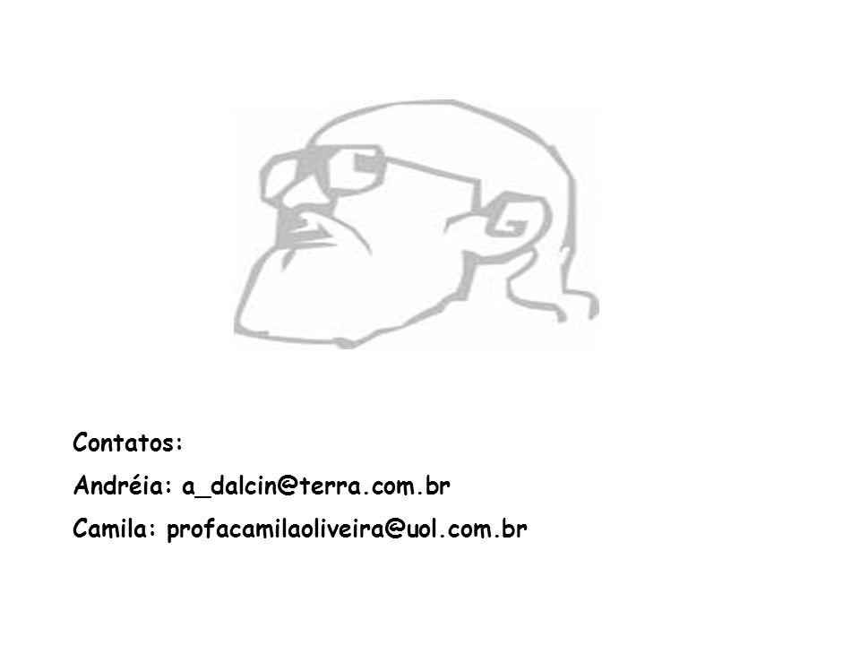 Contatos: Andréia: a_dalcin@terra.com.br Camila: profacamilaoliveira@uol.com.br