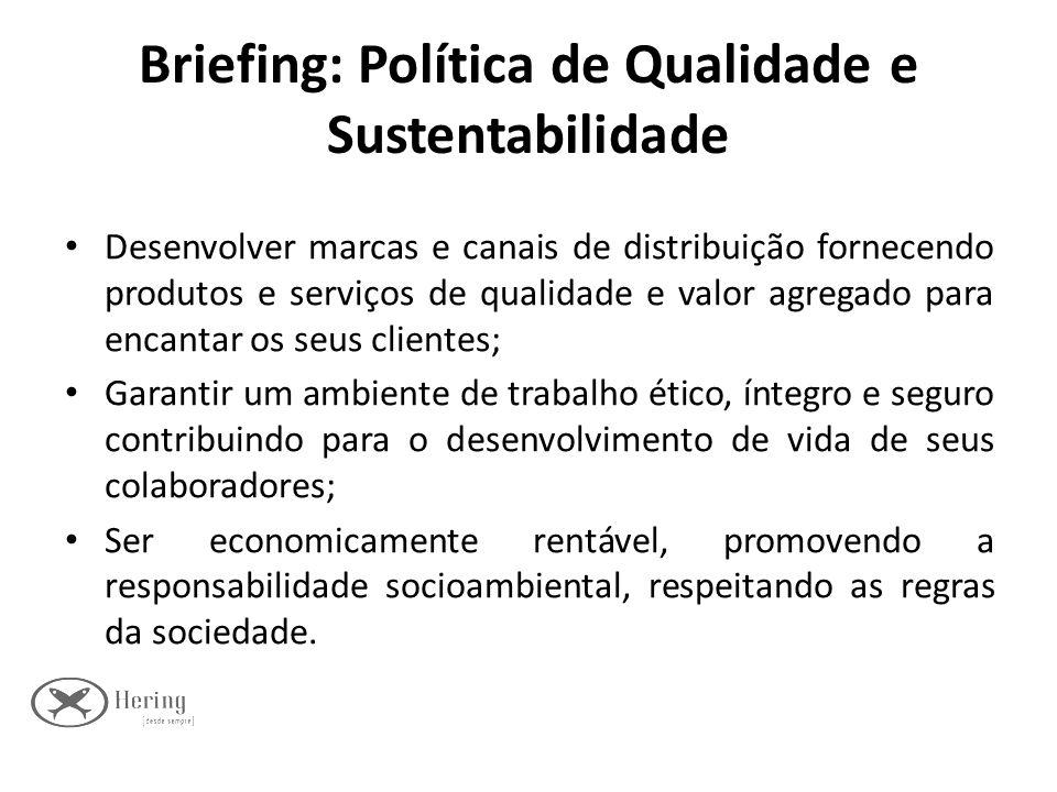 Briefing: Política de Qualidade e Sustentabilidade Desenvolver marcas e canais de distribuição fornecendo produtos e serviços de qualidade e valor agr