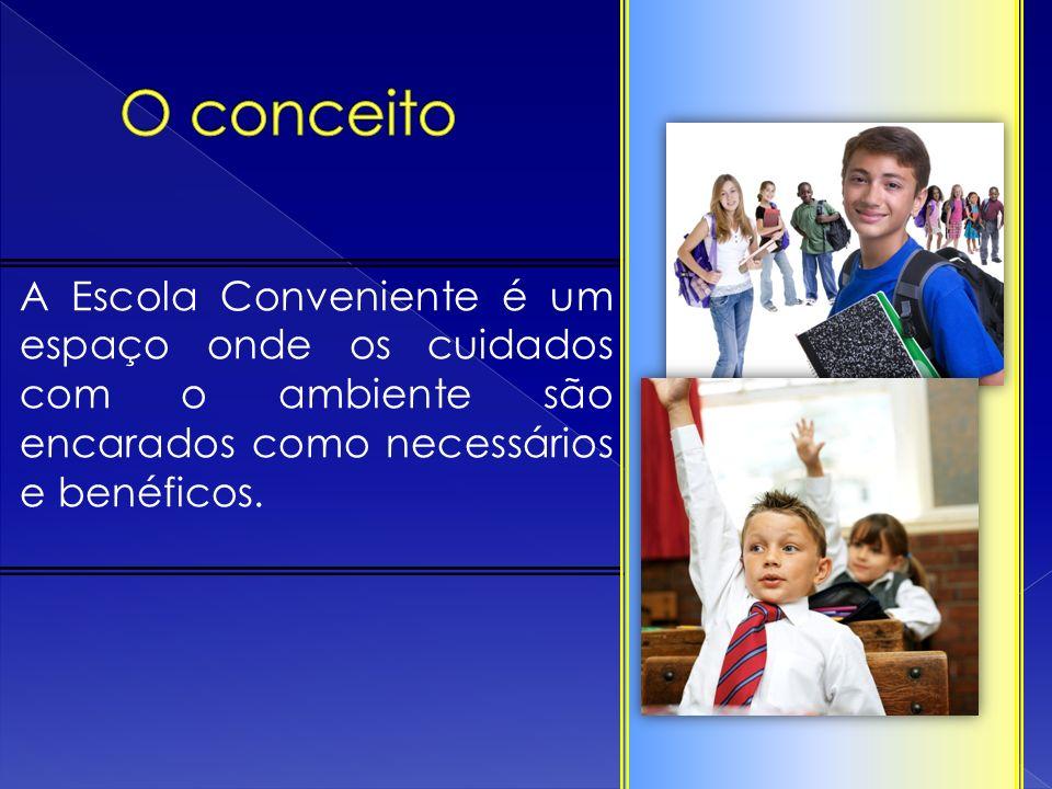A Escola Conveniente é um espaço onde os cuidados com o ambiente são encarados como necessários e benéficos.