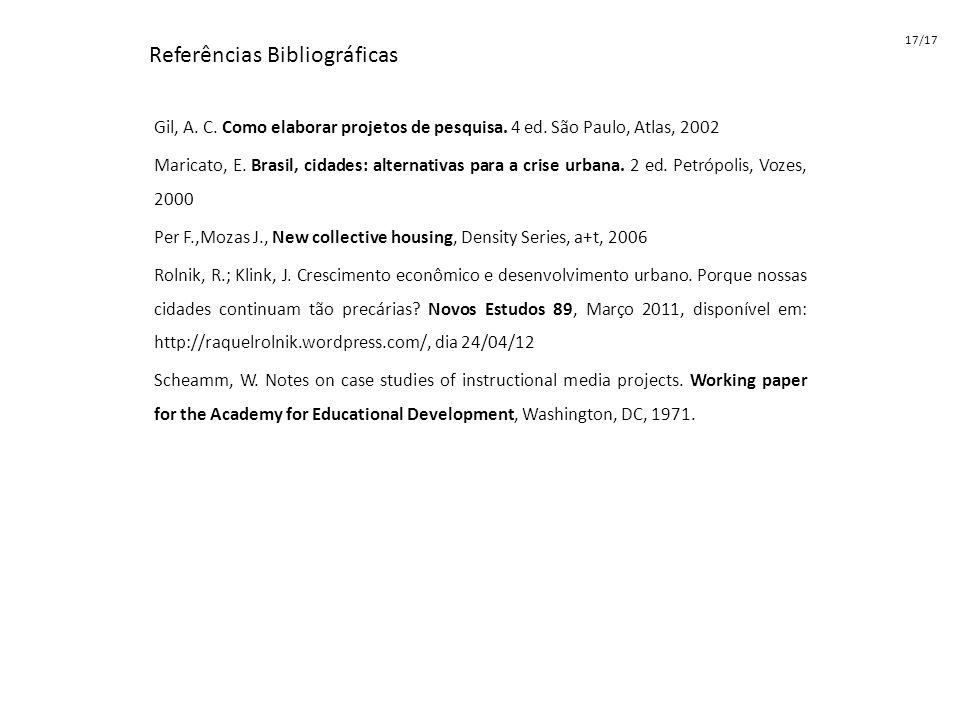 Gil, A. C. Como elaborar projetos de pesquisa. 4 ed. São Paulo, Atlas, 2002 Maricato, E. Brasil, cidades: alternativas para a crise urbana. 2 ed. Petr