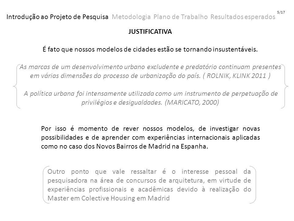 FORMULAÇÃO DO PROBLEMA Como os Concursos de Arquitetura têm respondido às novas demandas das metrópoles brasileiras no que diz respeito a implantação de habitação de interesse social em áreas urbanas consolidadas.