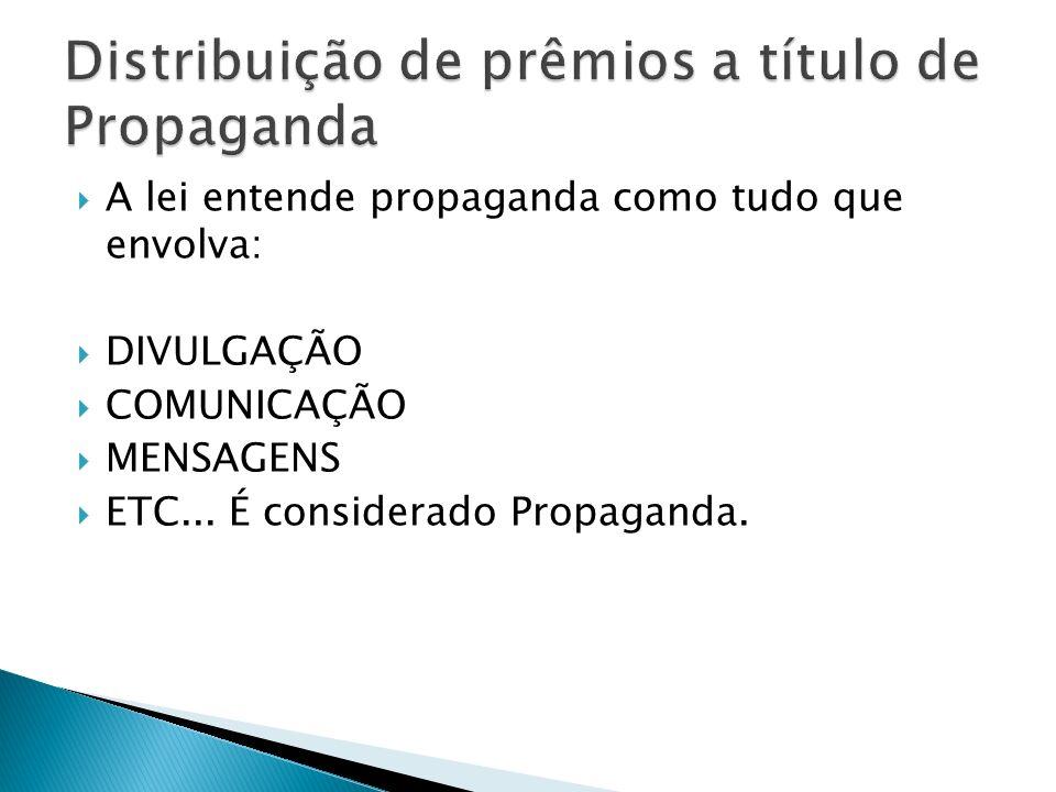 A lei entende propaganda como tudo que envolva: DIVULGAÇÃO COMUNICAÇÃO MENSAGENS ETC... É considerado Propaganda.