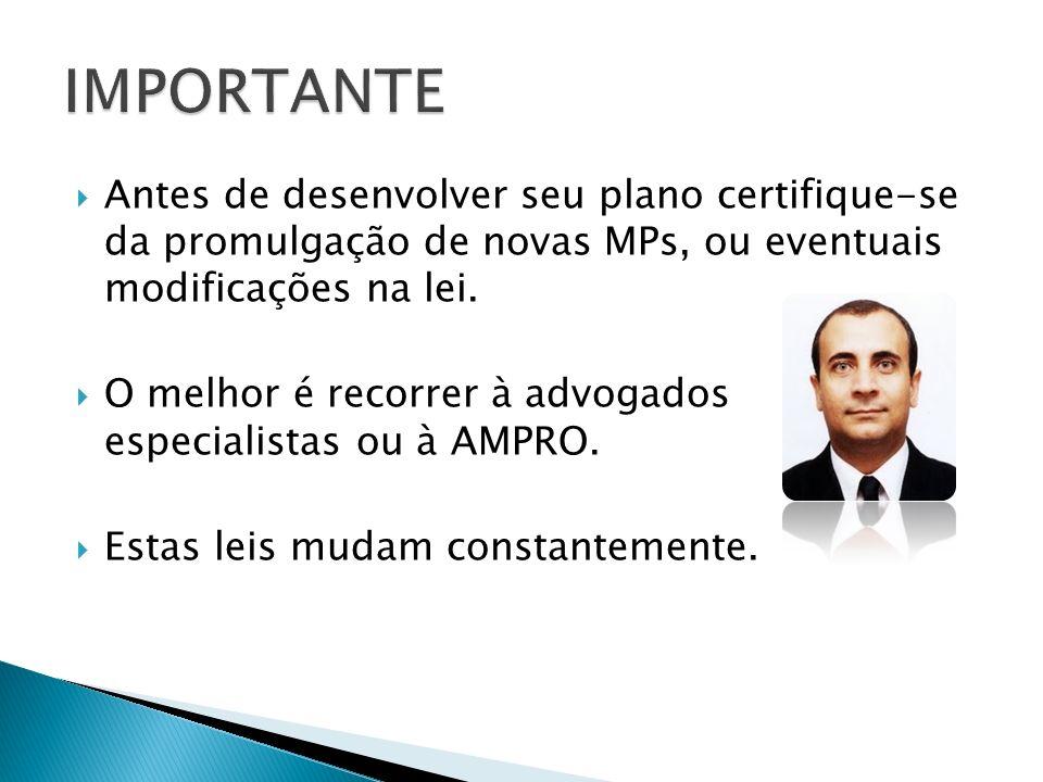 Antes de desenvolver seu plano certifique-se da promulgação de novas MPs, ou eventuais modificações na lei. O melhor é recorrer à advogados especialis