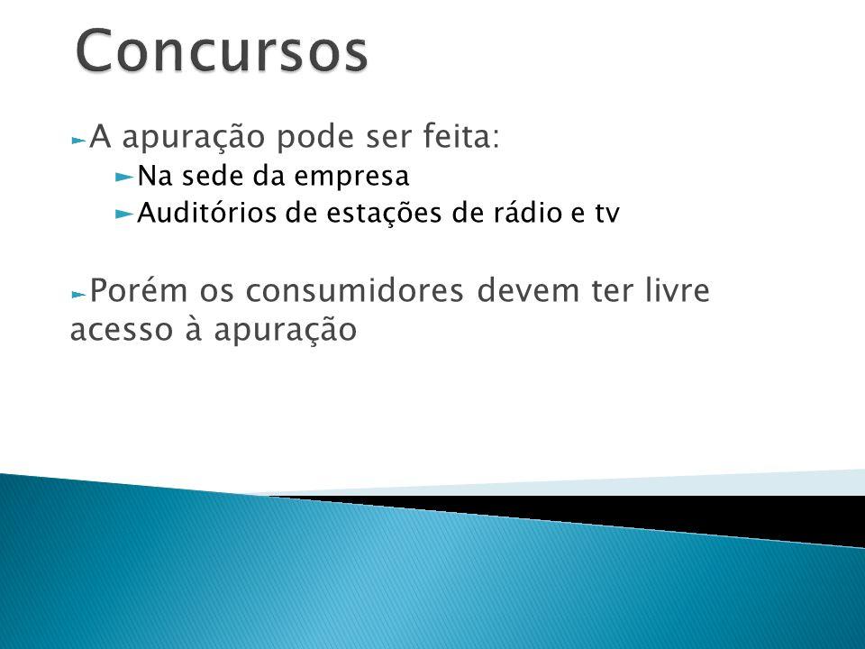 A apuração pode ser feita: Na sede da empresa Auditórios de estações de rádio e tv Porém os consumidores devem ter livre acesso à apuração
